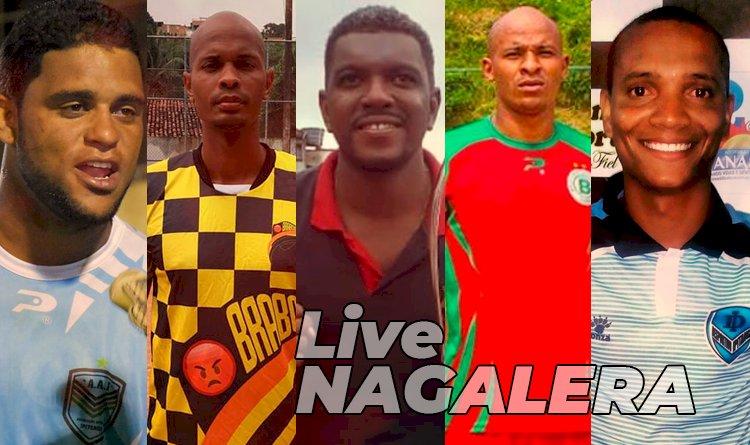 Sábado dia 18, tem a live resenha do Nagalera com cinco ícones do futebol amador de Salvador.